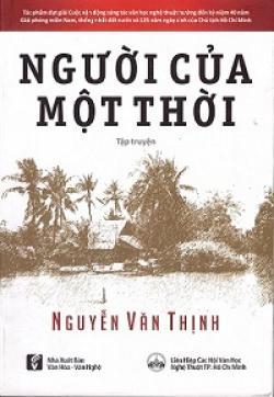 Nhà Văn Nguyễn Văn Thịnh: Người Của Một Thời - Phút Thăng Hoa - Thời Bi Tráng